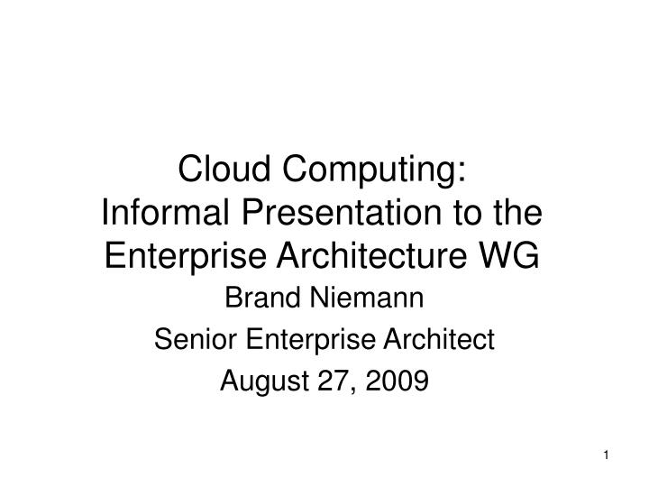 cloud computing informal presentation to the enterprise architecture wg n.