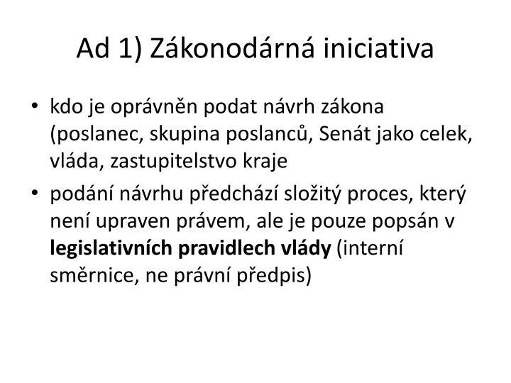 Ad 1) Zákonodárná iniciativa