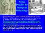ming dazzled by european technology