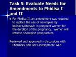 task 5 evaluate needs for amendments to phidisa i and ii