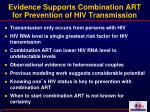 evidence supports combination art for prevention of hiv transmission