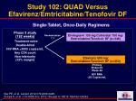 study 102 quad versus efavirenz emtricitabine tenofovir df