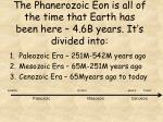 the phanerozoic eon is all of the time that earth has been here 4 6b years it s divided into