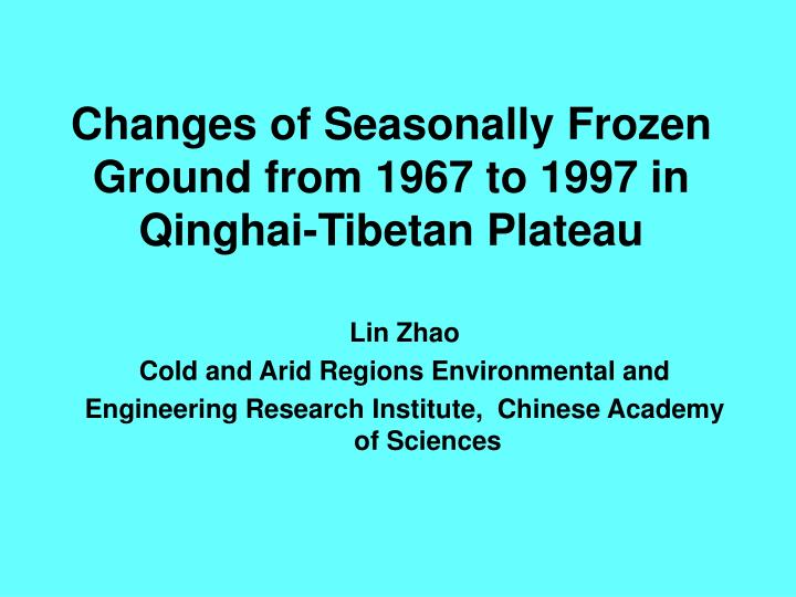 changes of seasonally frozen ground from 1967 to 1997 in qinghai tibetan plateau n.