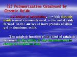 2 polymerization catalyzed by chromic oxide