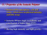 3 properties of the isotactic polymer