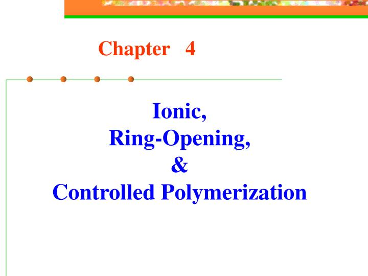 ionic ring opening controlled polymerization n.