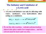 the initiator and coinitiator of a lewis acid