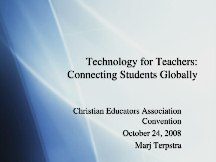 technology for teachers connecting students globally n.