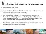 common features of low carbon scenarios
