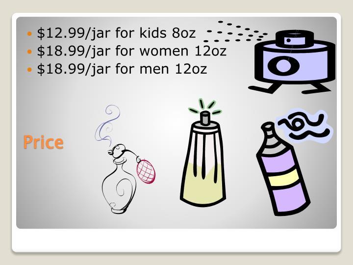 $12.99/jar for kids 8oz