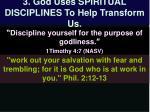 3 god uses spiritual disciplines to help transform us