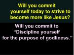 will you commit yourself today to strive to become more like jesus