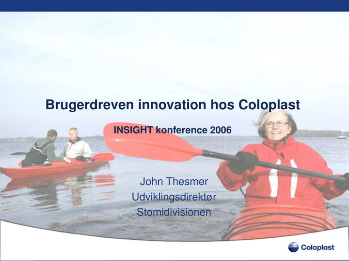 brugerdreven innovation hos coloplast insight konference 2006 n.