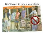 don t forget to tuck in your shirts