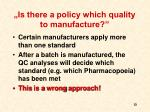 is there a policy which quality to manufacture