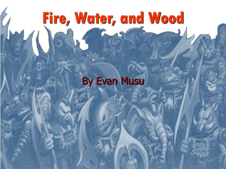 fire water and wood n.