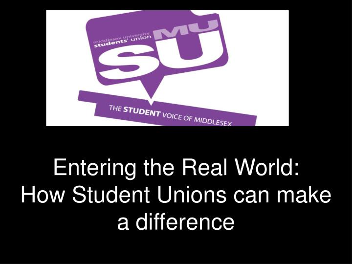 entering the real world how student unions can make a difference n.