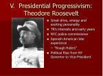 v presidential progressivism theodore roosevelt