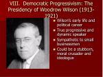viii democratic progressivism the presidency of woodrow wilson 1913 1921