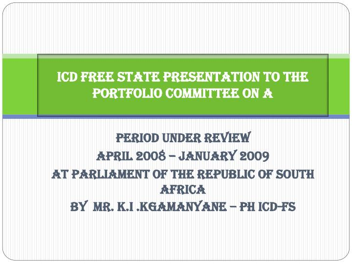 icd free state presentation to the portfolio committee on a n.