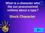 what is a character who fits our preconceived notions about a type