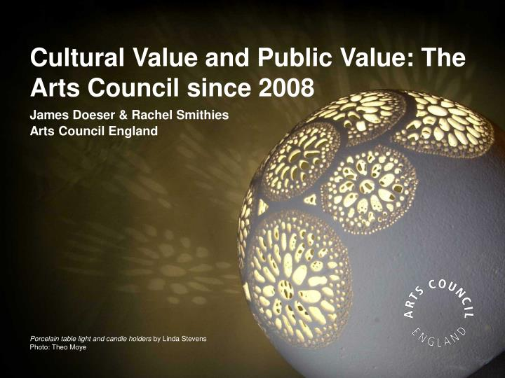 cultural value and public value the arts council since 2008 n.