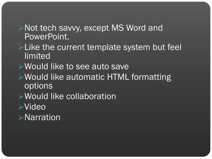 Not tech savvy, except MS Word and PowerPoint.