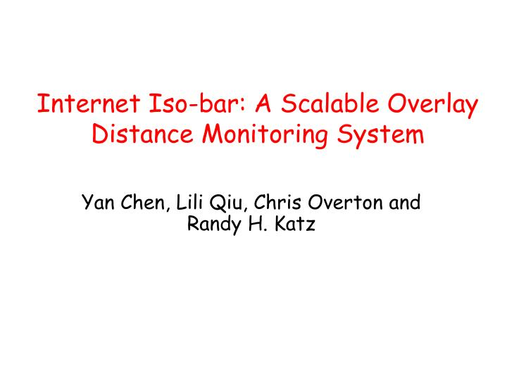 Internet iso bar a scalable overlay distance monitoring system