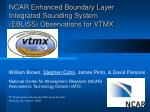 ncar enhanced boundary layer integrated sounding system ebliss observations for vtmx