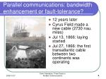parallel communications bandwidth enhancement or fault tolerance1
