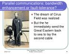 parallel communications bandwidth enhancement or fault tolerance2