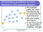 simultaneous parallelism for fault tolerance in fine grained networks