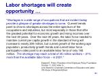 labor shortages will create opportunity