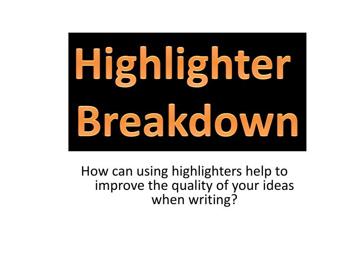 how can using highlighters help to improve the quality of your ideas when writing n.