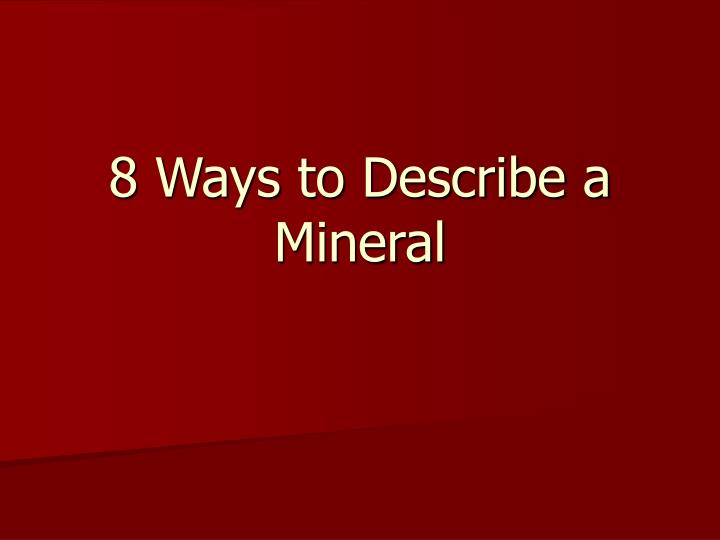 8 ways to describe a mineral n.