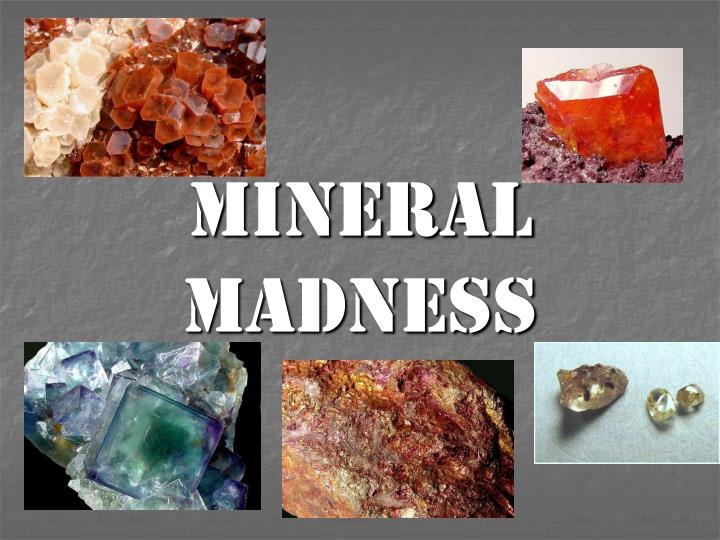 mineral madness n.
