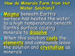 how do minerals form from hot water solutions