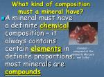 what kind of composition must a mineral have