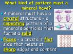 what kind of pattern must a mineral have