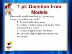 1 pt question from models