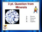 3 pt question from minerals