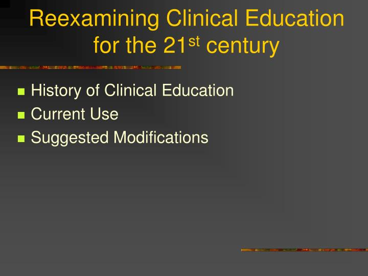 reexamining clinical education for the 21 st century n.