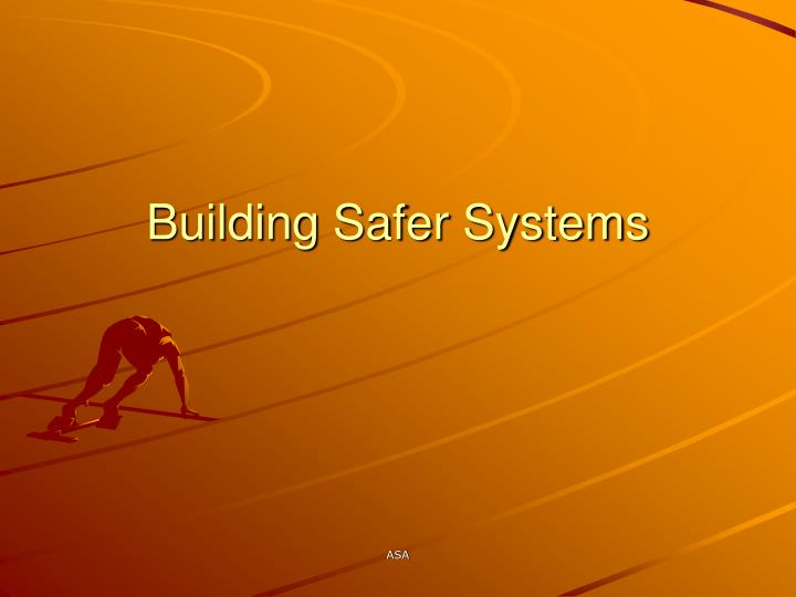building safer systems n.