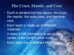 the crust mantle and core