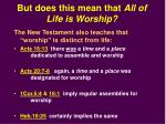but does this mean that all of life is worship1