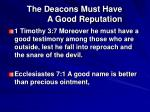 the deacons must have a good reputation