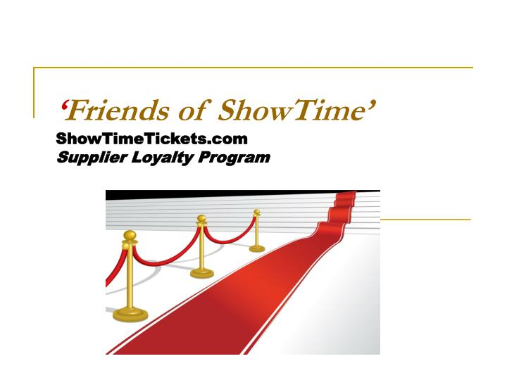 friends of showtime showtimetickets com supplier loyalty program n.