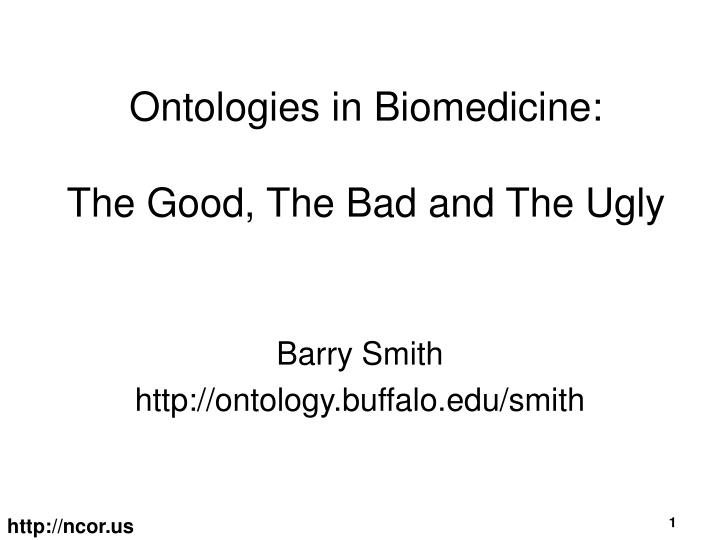 ontologies in biomedicine the good the bad and the ugly n.