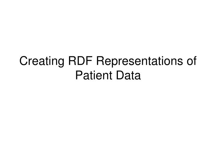 creating rdf representations of patient data n.